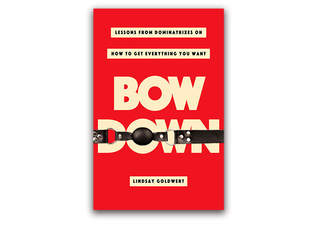 "When money writer Lindsay Goldwert began interviewing dominatrixes for her new book, ""Bow Down: Lessons From Dominatrixes on How to Get Everything You Want,"""